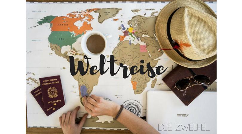 Weltreise – der Anfang, die Planung und die Zweifel