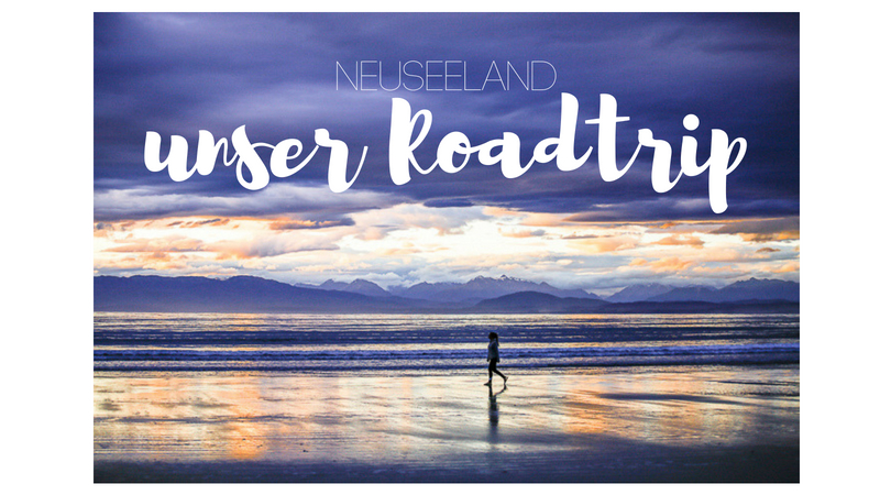 Neuseeland unser Roadtrip
